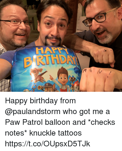 PAW Patrol: Happy birthday from @paulandstorm who got me a Paw Patrol balloon and *checks notes* knuckle tattoos https://t.co/OUpsxD5TJk