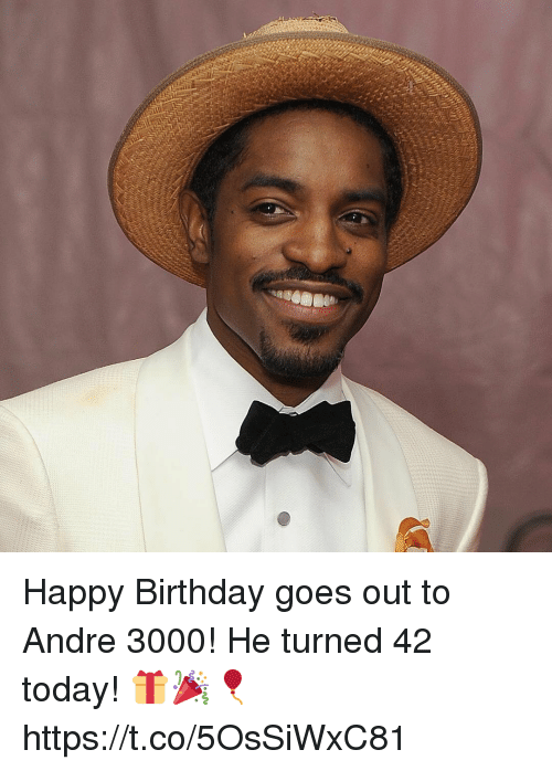 Andre 3000: Happy Birthday goes out to Andre 3000! He turned 42 today! 🎁🎉🎈 https://t.co/5OsSiWxC81