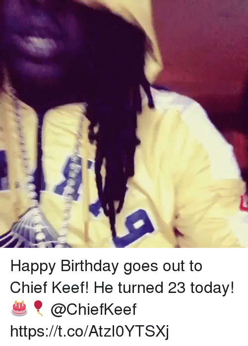 Birthday, Chief Keef, and Happy Birthday: Happy Birthday goes out to Chief Keef! He turned 23 today! 🎂🎈 @ChiefKeef https://t.co/AtzI0YTSXj
