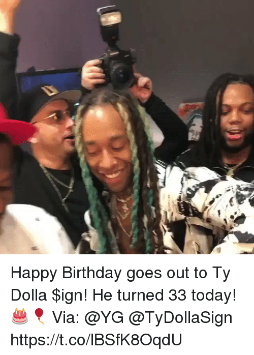 Birthday, Happy Birthday, and Happy: Happy Birthday goes out to Ty Dolla $ign! He turned 33 today! 🎂🎈 Via: @YG @TyDollaSign https://t.co/lBSfK8OqdU