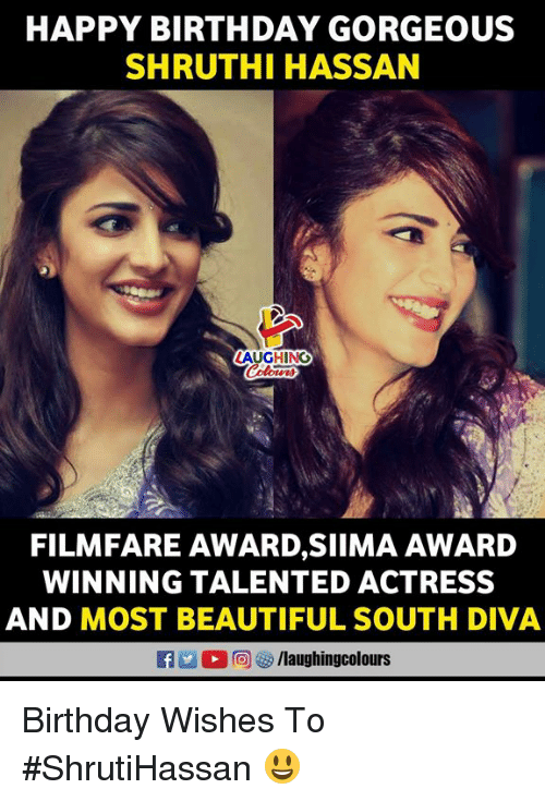 Beautiful, Birthday, and Happy Birthday: HAPPY BIRTHDAY GORGEOUS  SHRUTHI HASSAN  AUGHING  FILMFARE AWARD,SIIMA AWARD  WINNING TALENTED ACTRESS  AND MOST BEAUTIFUL SOUTH DIVA  RT (2回8) /laughingcolours Birthday Wishes To #ShrutiHassan 😃