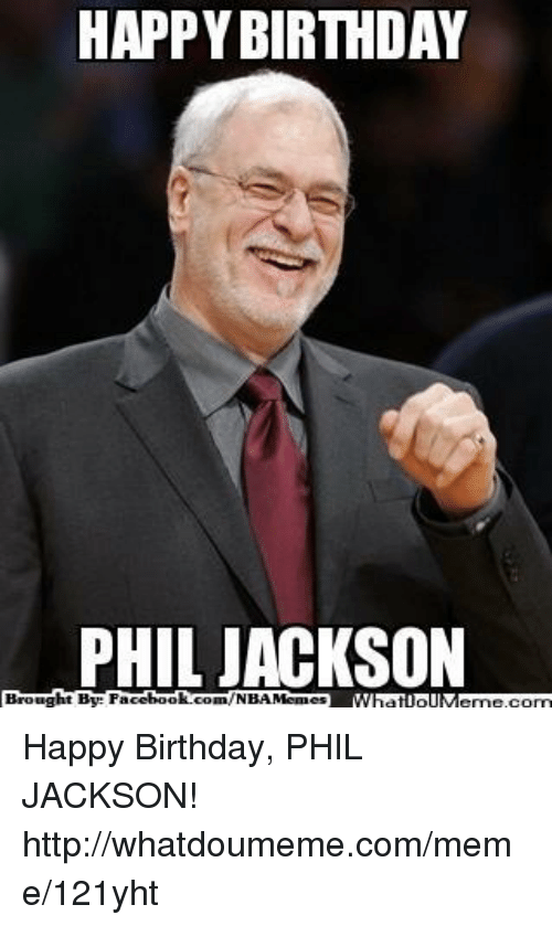 Birthday Facebook And Meme HAPPY BIRTHDAY PHIL JACKSON Brought By Com
