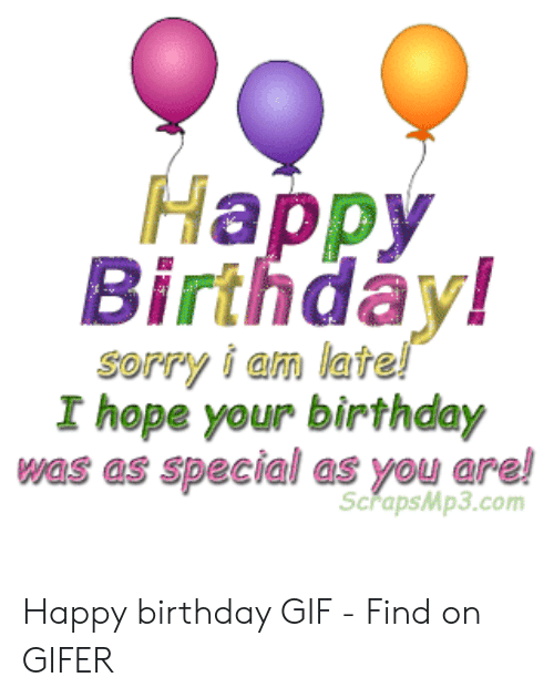 Gifer: Happy  Birthday!  sorry i am late!  I hope your birthday  was as special as you are!  ScrapsMp3.com Happy birthday GIF - Find on GIFER