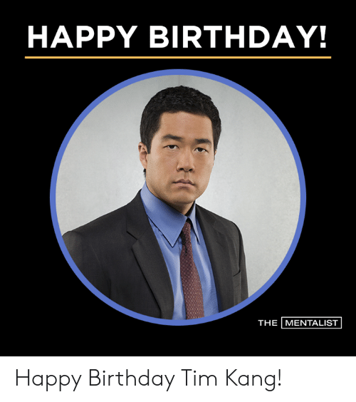 Birthday, Memes, and Happy Birthday: HAPPY BIRTHDAY!  THE MENTALIST Happy Birthday Tim Kang!