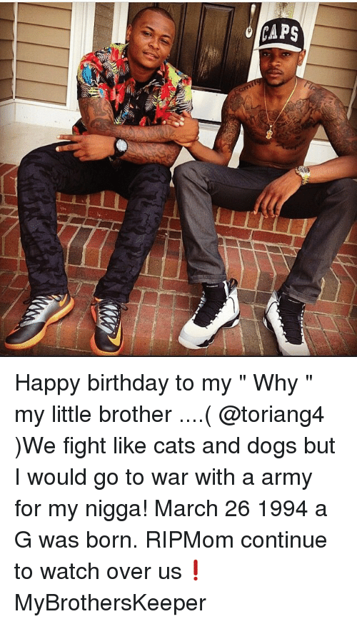 Happy Birthday to My Why My Little Brother We Fight Like