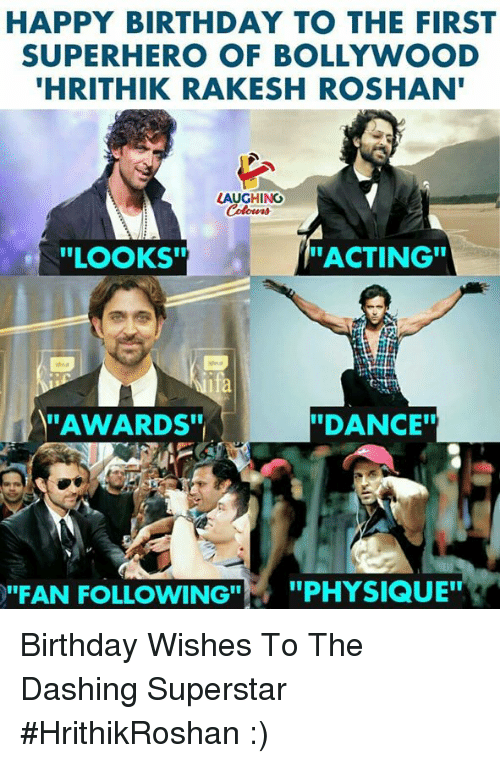 """Birthday, Superhero, and Happy Birthday: HAPPY BIRTHDAY TO THE FIRST  SUPERHERO OF BOLLYWOOD  HRITHIK RAKESH ROSHAN  LAUGHING  """"LOOKS""""  ACTING""""  dea  fa  AWARDS""""  """"DANCE  """"FAN FOLLOWING""""  ,  """"PHYSIQUE"""" Birthday Wishes To The Dashing Superstar #HrithikRoshan :)"""