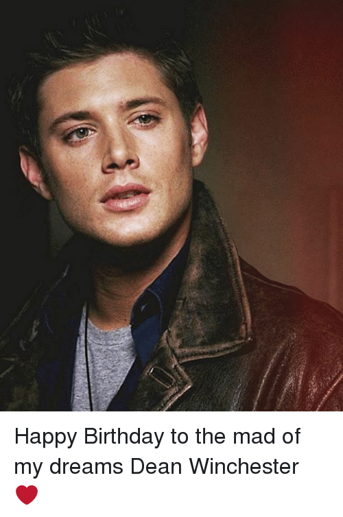 Happy Birthday To The Mad Of My Dreams Dean Winchester Meme