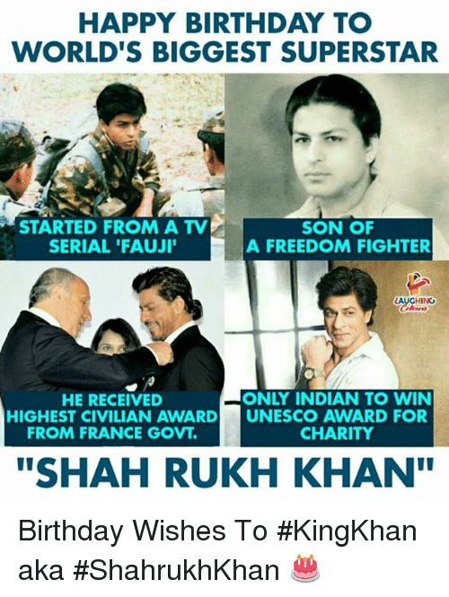"Birthday, Happy Birthday, and France: HAPPY BIRTHDAY TO  WORLD'S BIGGEST SUPERSTAR  STARTED FROM A TV  SERIAL 'FAUJI  SON OF  A FREEDOM FIGHTER  HING  HE RECEIVED  ONLY INDIAN TO WIN  HIGHEST CIVILIAN AWARD UNESCO AWARD FOR  FROM FRANCE GOVT.  CHARITY  ""SHAH RUKH KHAN Birthday Wishes To #KingKhan aka #ShahrukhKhan 🎂"