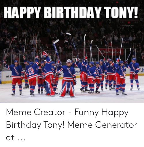 Tony Meme: HAPPY BIRTHDAY TONY!  19  get yo  D LIC  www Meme Creator - Funny Happy Birthday Tony! Meme Generator at ...