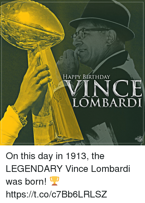 Birthday, Memes, and Nfl: HAPPY BIRTHDAY  VINCE  LOMBARDI  NFL On this day in 1913, the LEGENDARY Vince Lombardi was born! 🏆 https://t.co/c7Bb6LRLSZ