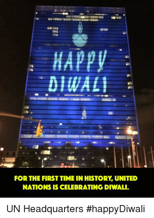 Memes, Happy, and Time: HAppy  DIWALI  FOR THE FIRST TIME IN HISTORY UNITED  NATIONS IS CELEBRATINGDIWALI. UN Headquarters #happyDiwali