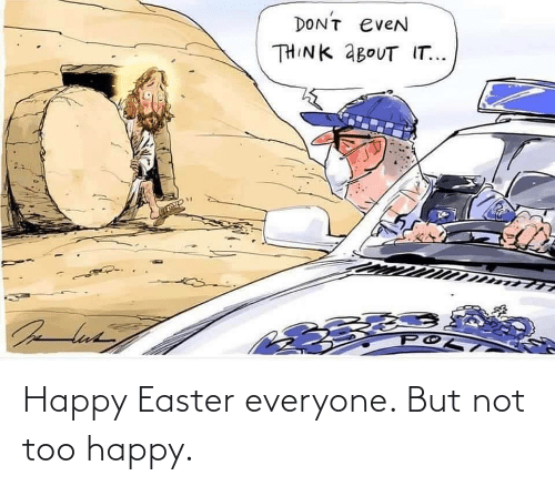 Easter: Happy Easter everyone. But not too happy.