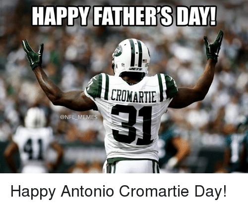 Antonio Cromartie, Fathers Day, and Memes: HAPPY FATHER'S DAY!  @NFL MEMES Happy Antonio Cromartie Day!