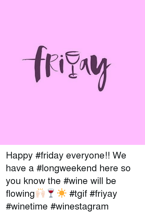 Happy Friday Everyone We Have A Longweekend Here So You Know The Wine Will Be Flowing Tgif Friyay Winetime Winestagram Friday Meme On Esmemes Com Happy flannel season to you and yours ? tgif friyay winetime winestagram