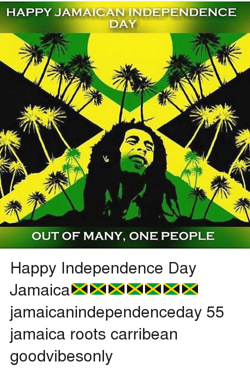 HAPPY JAMAICAN INDEPENDENCE DAY OUT OF MANY ONE PEOPLE Happy - Jamaican independence day