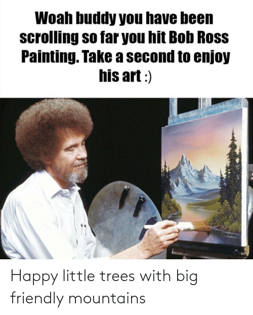 Trees: Happy little trees with big friendly mountains