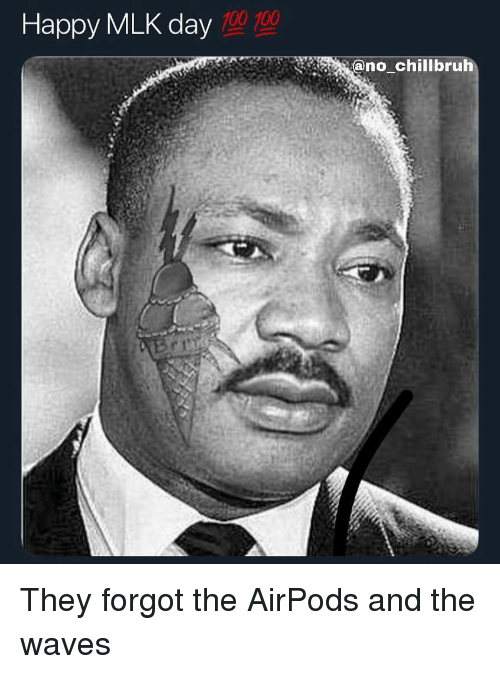 100 100: Happy MLK day  100 100 They forgot the AirPods and the waves