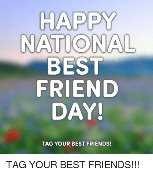 national best friend day: HAPPY  NATIONAL  BEST  FRIEND  DAY!  TAG YOUR BEST FRIENDS! TAG YOUR BEST FRIENDS!!!