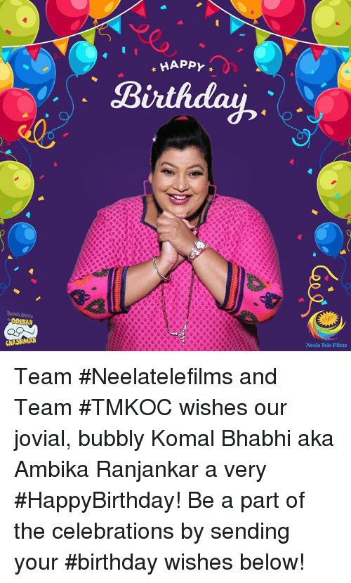Birthday, Memes, and Happy: HAPPY  Neela Tele Films Team #Neelatelefilms and Team #TMKOC wishes our jovial, bubbly Komal Bhabhi aka Ambika Ranjankar a very #HappyBirthday!  Be a part of the celebrations by sending your #birthday wishes below!