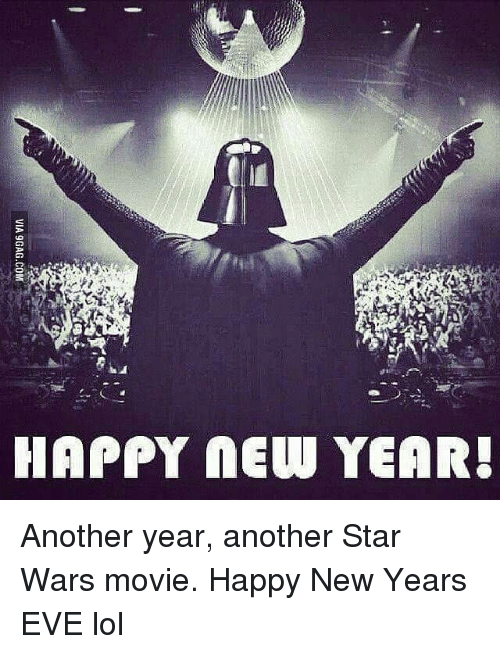 happy new year eve: HAPPY NEW YEAR! Another year, another Star Wars movie. Happy New Years EVE lol