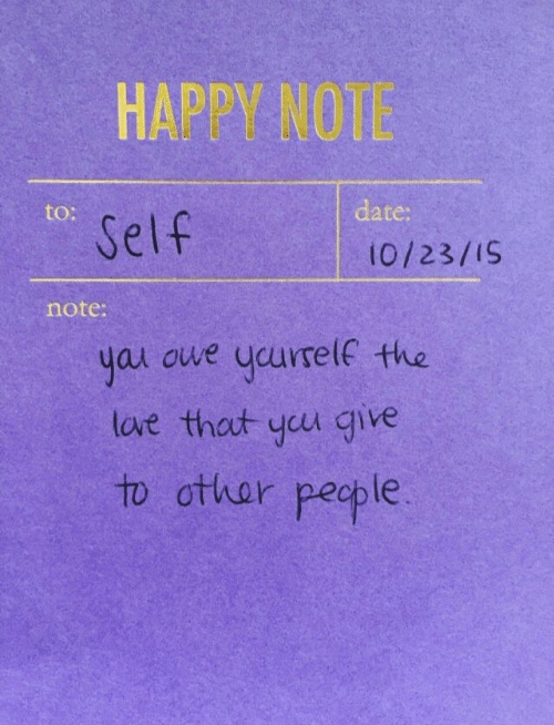 Date, Happy, and Note: HAPPY NOT  to:  date:  Self  10/23/I9  note:  yas oue ycurelf the  lave that ycu give  to ottar people