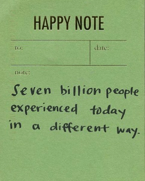 seven: HAPPY NOTE  date:  tO:  note:  Seven billion people  experienced today  in a different way.