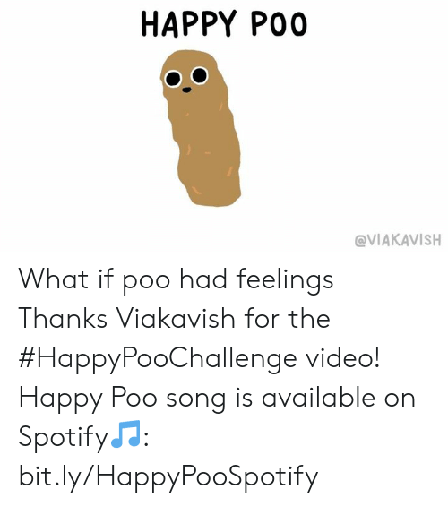 poo: HAPPY POO  @VIAKAVISH What if poo had feelings Thanks Viakavish for the #HappyPooChallenge video! Happy Poo song is available on Spotify🎵: bit.ly/HappyPooSpotify