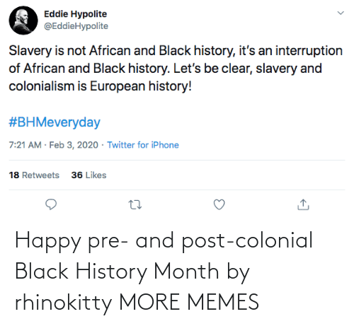 History: Happy pre- and post-colonial Black History Month by rhinokitty MORE MEMES