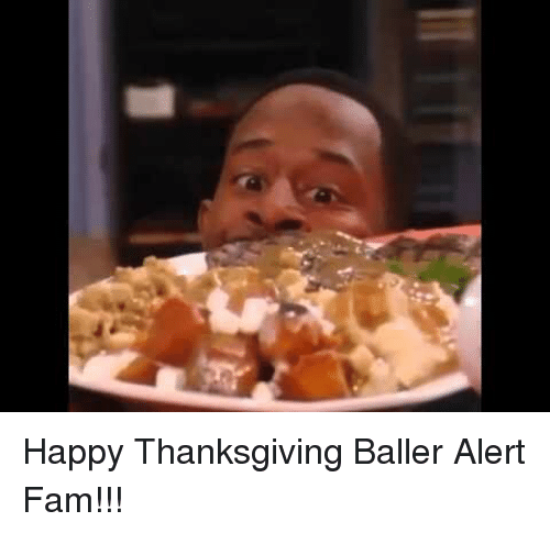 Baller Alert, Fam, and Memes: Happy Thanksgiving Baller Alert Fam!!!