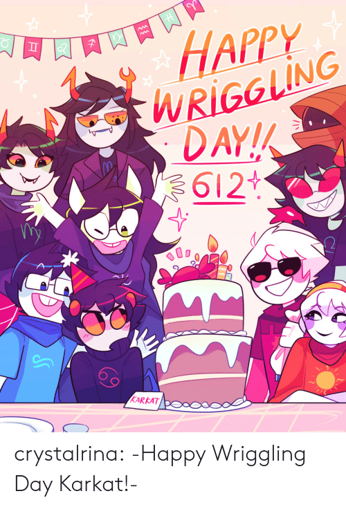 Target, Tumblr, and Blog: HAPPY  WRIGGLING  DAY!  612+  KARKATP  HE crystalrina:  -Happy Wriggling Day Karkat!-