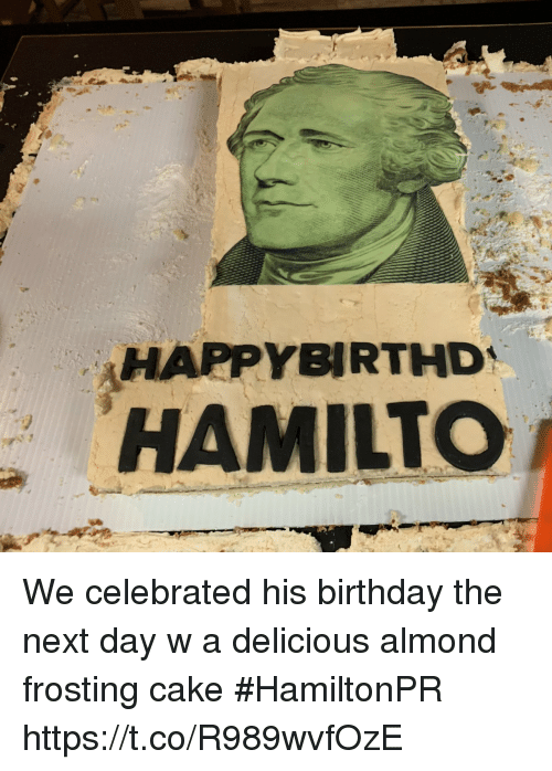 Celebrated: HAPPYBIRTHD  HAMILTCO We celebrated his birthday the next day w a delicious almond frosting cake #HamiltonPR https://t.co/R989wvfOzE