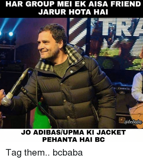 Memes, 🤖, and Friend: HAR GROUP MEI EK AISA FRIEND  JARUR HOTA HAI  JO ADIBAS/UPMA KI JACKET  PEHANTA HAI BC Tag them.. bcbaba