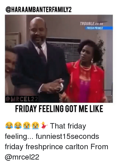 Fresh, Friday, and Funny: @HARAAMBANTERFAMILY2  TROUBLE,co.0K  FRESH PRINCE  MARCEL 22  FRIDAY FEELING GOT ME LIKE 😂😂😭😭💃 That friday feeling... funniest15seconds friday freshprince carlton From @mrcel22