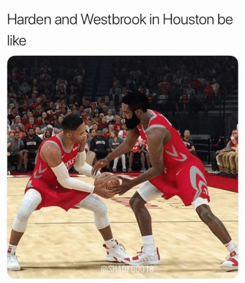westbrook: Harden and Westbrook in Houston be  like  USTD  DKE  SHADY OO0 18