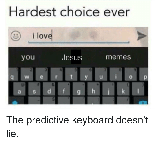 Jesus, Memes, and Keyboard: Hardest choice ever  ilov  you  Jesus  memes  W e  a s
