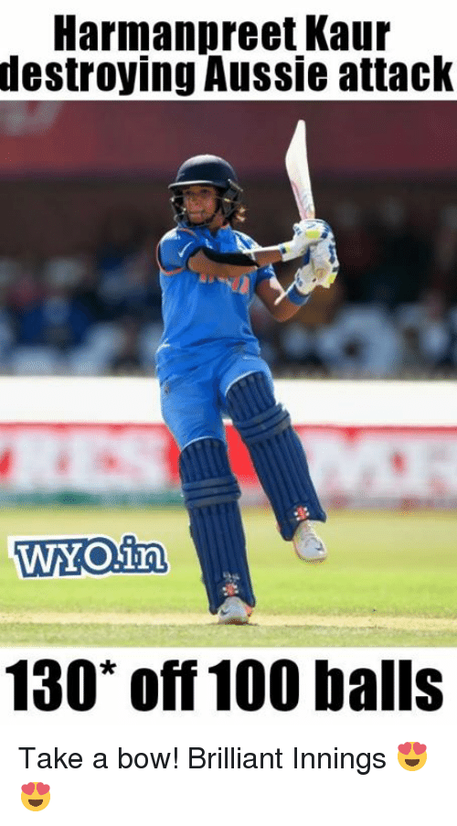 bowed: Harmanpreet Kaur  destroying  Aussie attack  WYOiTn  130% off 100 balls Take a bow! Brilliant Innings 😍😍