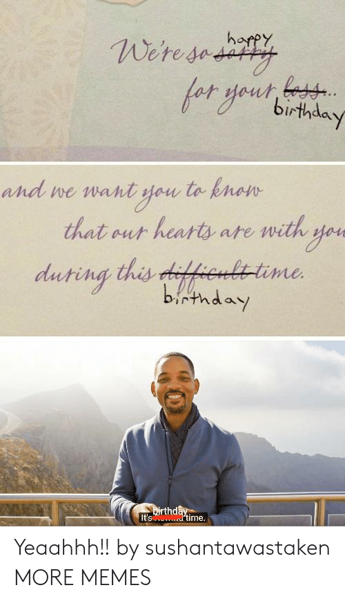 We Want: harpy  Weresedity  and we want you to knon  that out hearts ate with yoe  duting this difhenlttime  birthday  Dirthday  It's dtime. Yeaahhh!! by sushantawastaken MORE MEMES
