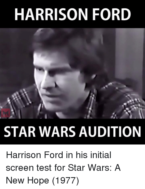 initiation: HARRISON FORD  STAR WARS AUDITION Harrison Ford in his initial screen test for Star Wars: A New Hope (1977)