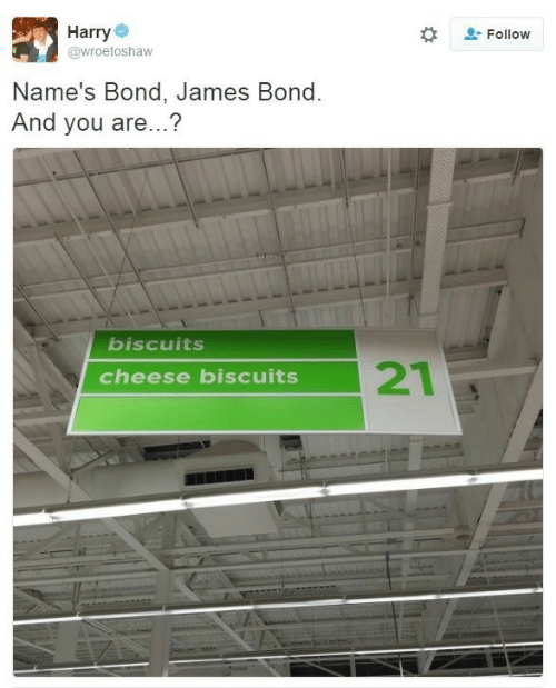 Cheese Biscuits: Harry  Follow  @wroetoshaw  Name's Bond, James Bond.  And you are...?  biscuits  21  cheese biscuits