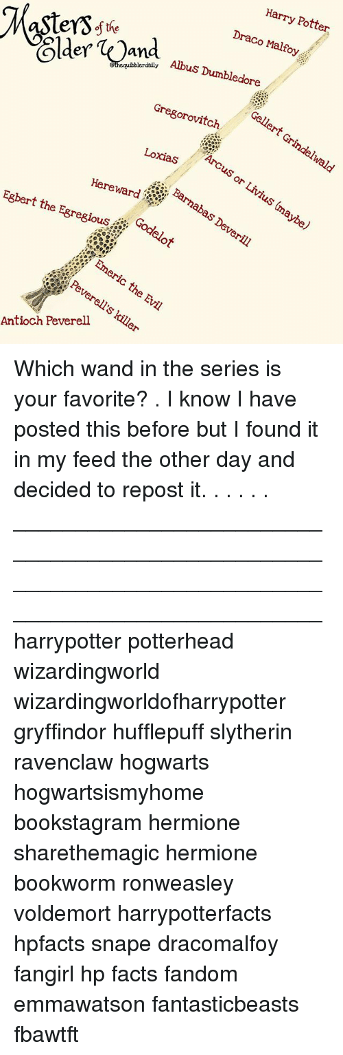 Dumbledore, Facts, and Gryffindor: Harry Potter  Draco Malfoy  the  aSters ste  ani Albus Dumbledore  Gellert  Gregorovitch  LoxiaS  Barn  aybe)  Hereward  Egbert the Egregiousodelot  Antioch Peverell Which wand in the series is your favorite? . I know I have posted this before but I found it in my feed the other day and decided to repost it. . . . . . __________________________________________________ __________________________________________________ harrypotter potterhead wizardingworld wizardingworldofharrypotter gryffindor hufflepuff slytherin ravenclaw hogwarts hogwartsismyhome bookstagram hermione sharethemagic hermione bookworm ronweasley voldemort harrypotterfacts hpfacts snape dracomalfoy fangirl hp facts fandom emmawatson fantasticbeasts fbawtft