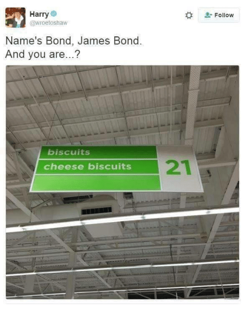 James Bond, Bond, and Cheese: Harry  @wroetoshaw  # Follow  Name's Bond, James Bond  And you are...?  biscuits  cheese biscuits