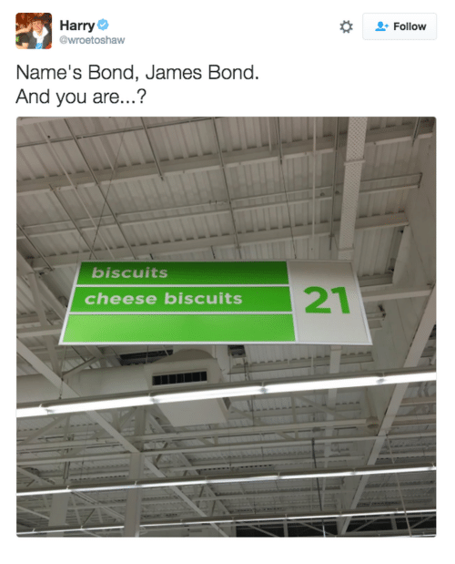 Cheese Biscuits: Harry  @wroetoshaw  Follow  Name's Bond, James Bond.  And you are...?  biscuits  21  cheese biscuits