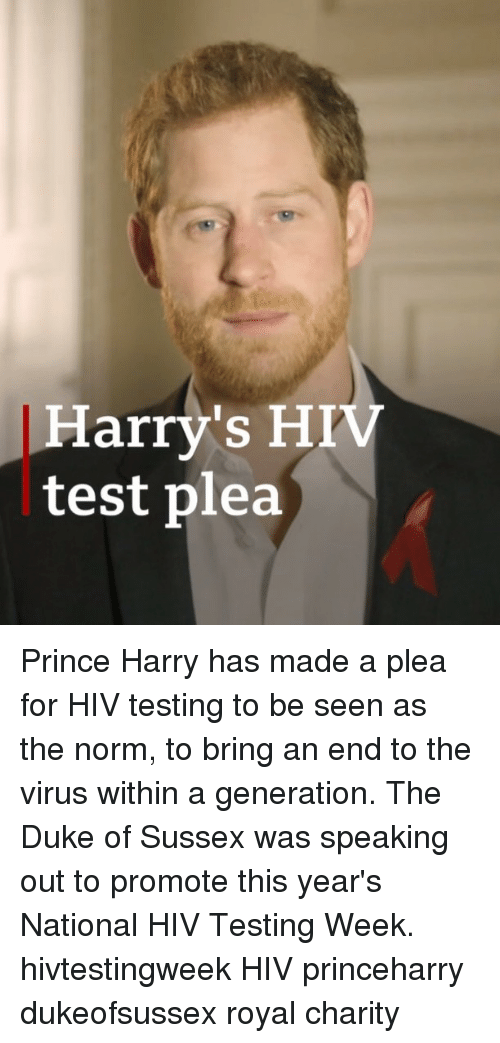 Memes, Prince, and Prince Harry: Harry's HIV  test plea Prince Harry has made a plea for HIV testing to be seen as the norm, to bring an end to the virus within a generation. The Duke of Sussex was speaking out to promote this year's National HIV Testing Week. hivtestingweek HIV princeharry dukeofsussex royal charity