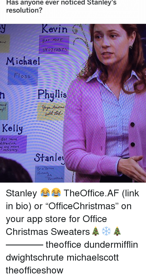 """sweaters: Has anyone ever noticed Stanley'  resolution?  evin  EAT MRE  Michael  Floss  Phyllis  ay!!  Kelly  Gee 께re  Attratnx  Stanle Stanley 😂😂 TheOffice.AF (link in bio) or """"OfficeChristmas"""" on your app store for Office Christmas Sweaters🎄❄️🎄 ———— theoffice dundermifflin dwightschrute michaelscott theofficeshow"""