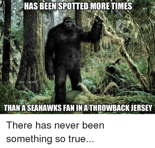 Nfl Mems: HAS BEENSPOTTEDMORE TIMES  NFL MEM  THAN ASEAHAWKSFANINATHROWBACKJERSEY There has never been something so true...