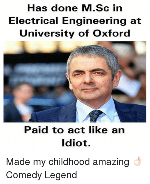 electrical engineering: Has done M.Sc in  Electrical Engineering at  University of Oxford  Paid to act like an  Idiot. Made my childhood amazing 👌🏻 Comedy Legend