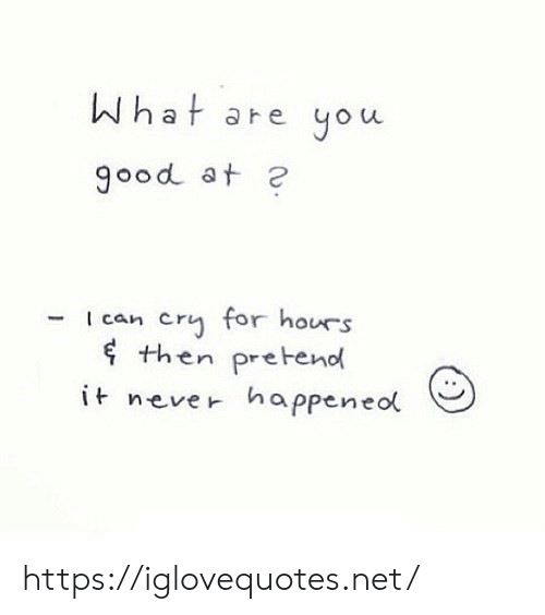 Good, Never, and Net: hat are you  a r ae you  good at e  I can cry for hours  f th dl  en preFen  it never happeneol https://iglovequotes.net/