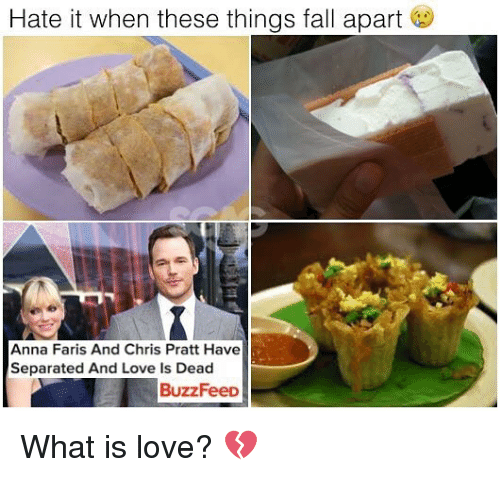 annas: Hate it when these things fall apart  Anna Faris And Chris Pratt Have  Separated And Love Is Dead  BuzzFeeD What is love? 💔