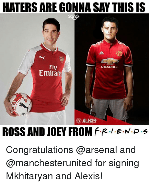 Arsenal, Memes, and Congratulations: HATERS ARE GONNA SAY THIS IS  f-  Fly  Emirates  CHEVROLE  ALEXIS  ROSS AND JOEY FROM f.R。LE·N P Congratulations @arsenal and @manchesterunited for signing Mkhitaryan and Alexis!