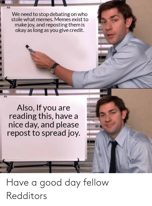 have-a-good-day: Have a good day fellow Redditors